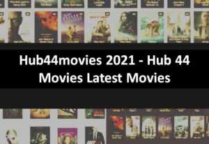Hub44movies 2021 – Hub 44 Movies Latest Movies HD Download Website