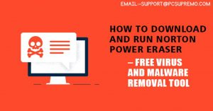 How to Download and run Norton Power Eraser – Free virus and malware removal tool